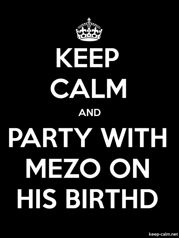 KEEP CALM AND PARTY WITH MEZO ON HIS BIRTHD - white/black - Default (600x800)