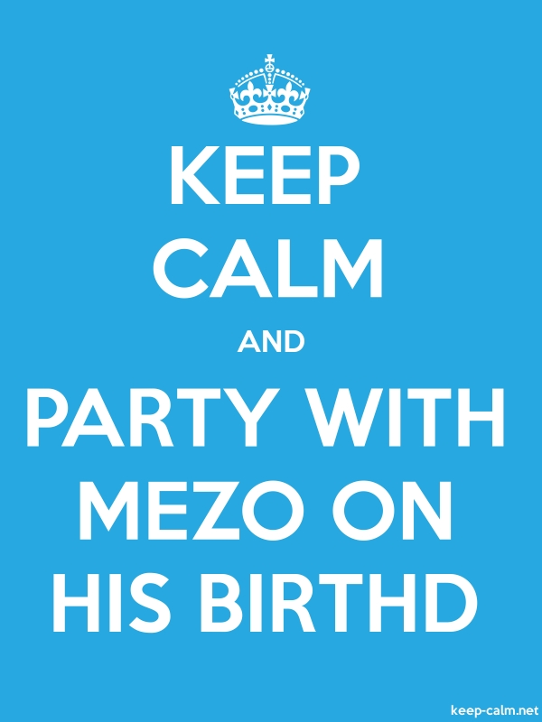 KEEP CALM AND PARTY WITH MEZO ON HIS BIRTHD - white/blue - Default (600x800)