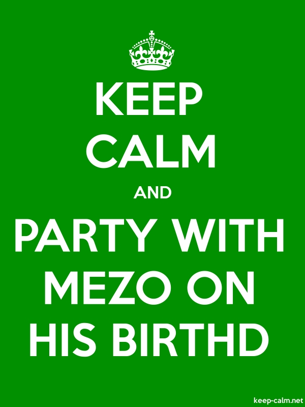 KEEP CALM AND PARTY WITH MEZO ON HIS BIRTHD - white/green - Default (600x800)