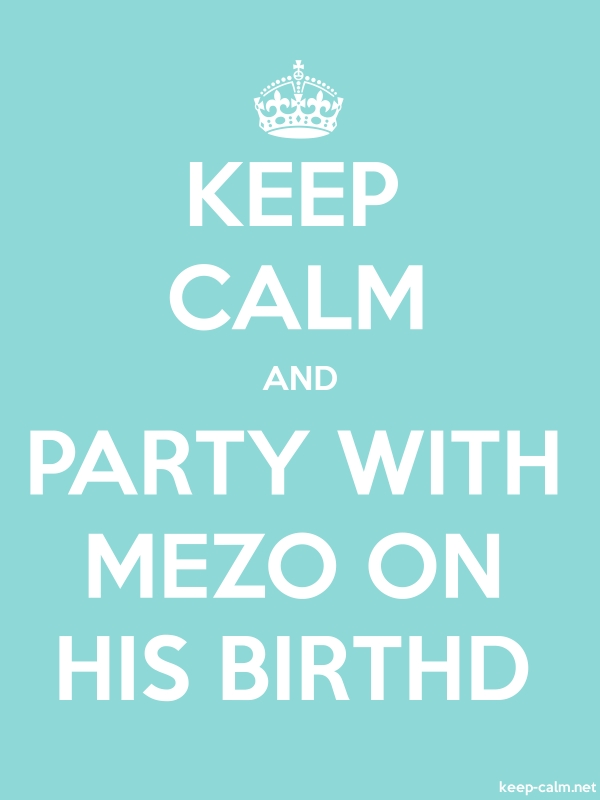 KEEP CALM AND PARTY WITH MEZO ON HIS BIRTHD - white/lightblue - Default (600x800)