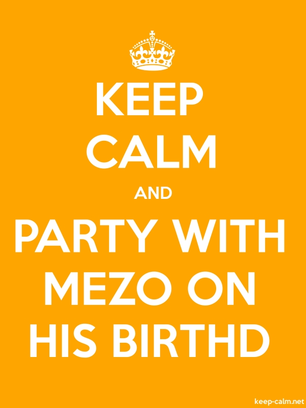 KEEP CALM AND PARTY WITH MEZO ON HIS BIRTHD - white/orange - Default (600x800)
