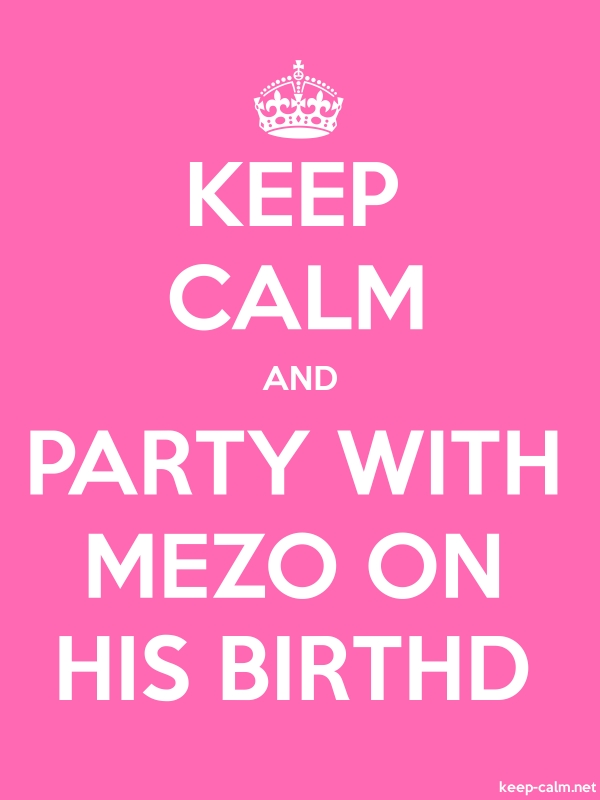 KEEP CALM AND PARTY WITH MEZO ON HIS BIRTHD - white/pink - Default (600x800)