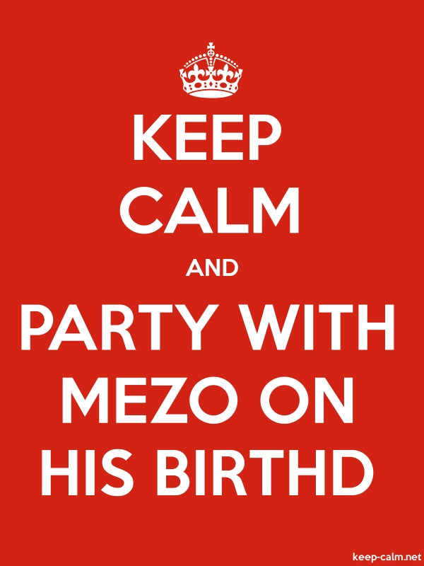 KEEP CALM AND PARTY WITH MEZO ON HIS BIRTHD - white/red - Default (600x800)