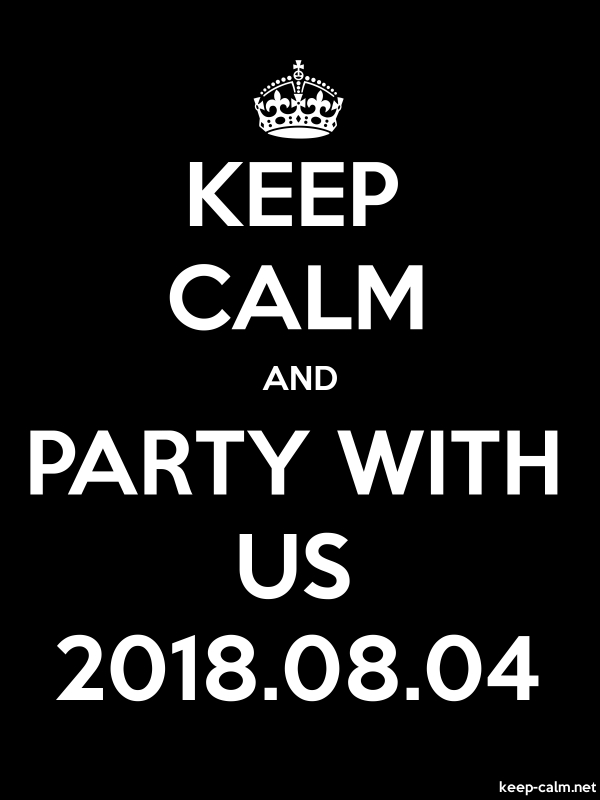 KEEP CALM AND PARTY WITH US 2018.08.04 - white/black - Default (600x800)