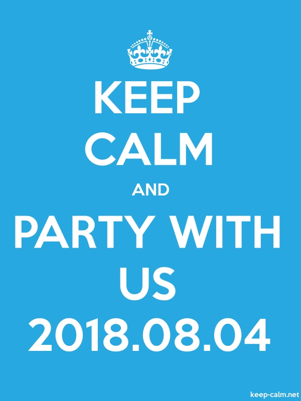 KEEP CALM AND PARTY WITH US 2018.08.04 - white/blue - Default (600x800)