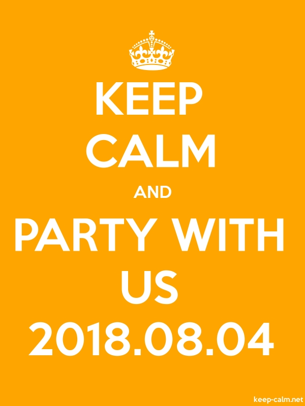 KEEP CALM AND PARTY WITH US 2018.08.04 - white/orange - Default (600x800)
