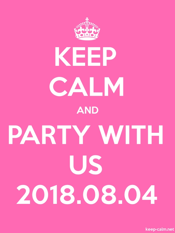 KEEP CALM AND PARTY WITH US 2018.08.04 - white/pink - Default (600x800)