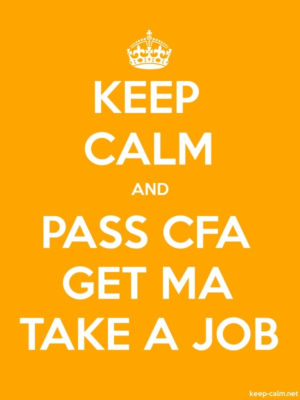 KEEP CALM AND PASS CFA GET MA TAKE A JOB - white/orange - Default (600x800)