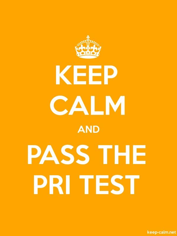 KEEP CALM AND PASS THE PRI TEST - white/orange - Default (600x800)