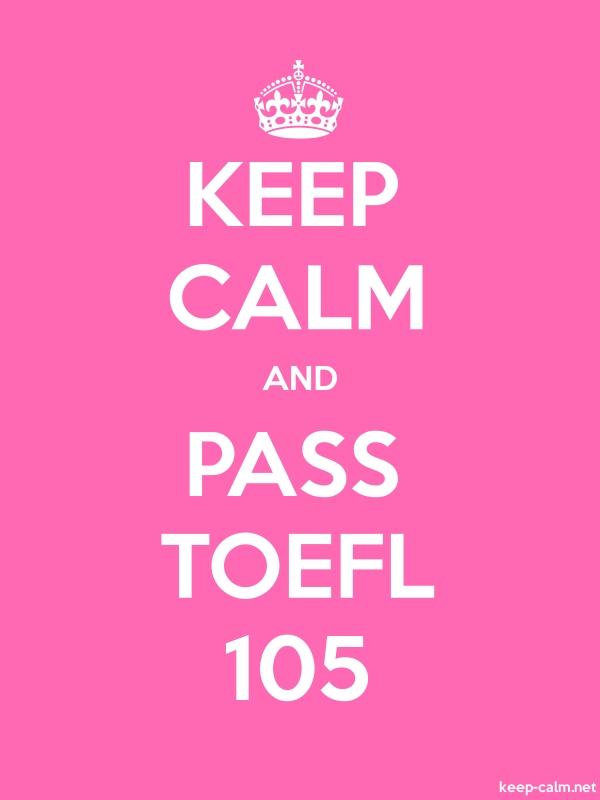 KEEP CALM AND PASS TOEFL 105 - white/pink - Default (600x800)