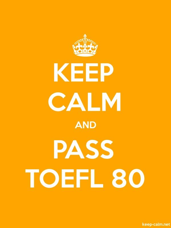 KEEP CALM AND PASS TOEFL 80 - white/orange - Default (600x800)
