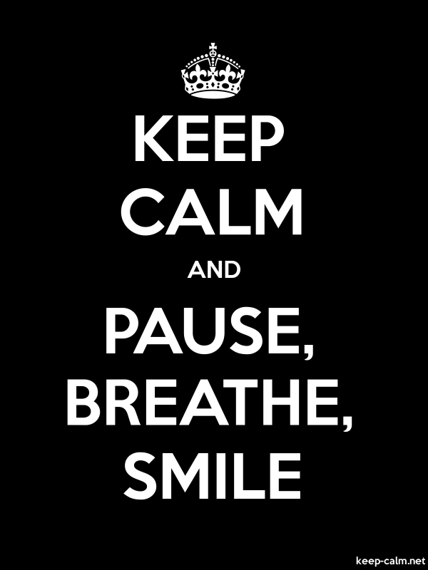 KEEP CALM AND PAUSE, BREATHE, SMILE - white/black - Default (600x800)