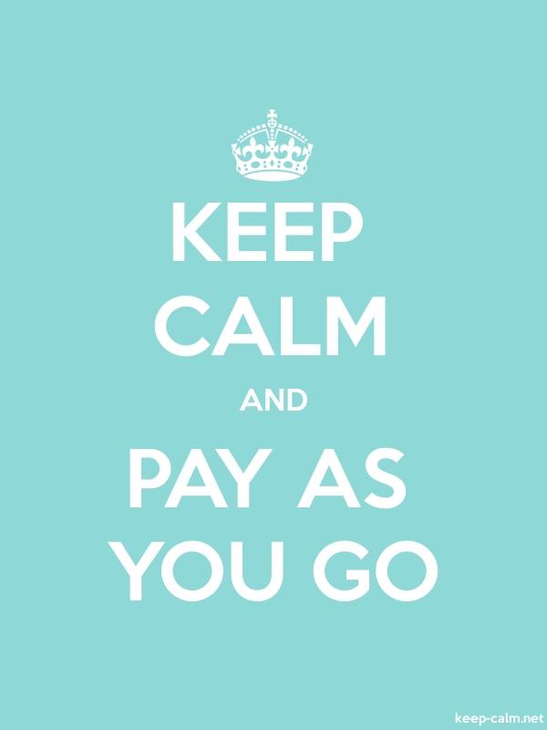 KEEP CALM AND PAY AS YOU GO - white/lightblue - Default (600x800)