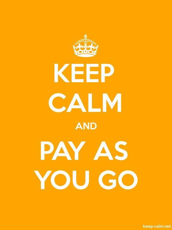 KEEP CALM AND PAY AS YOU GO - white/orange - Default (600x800)