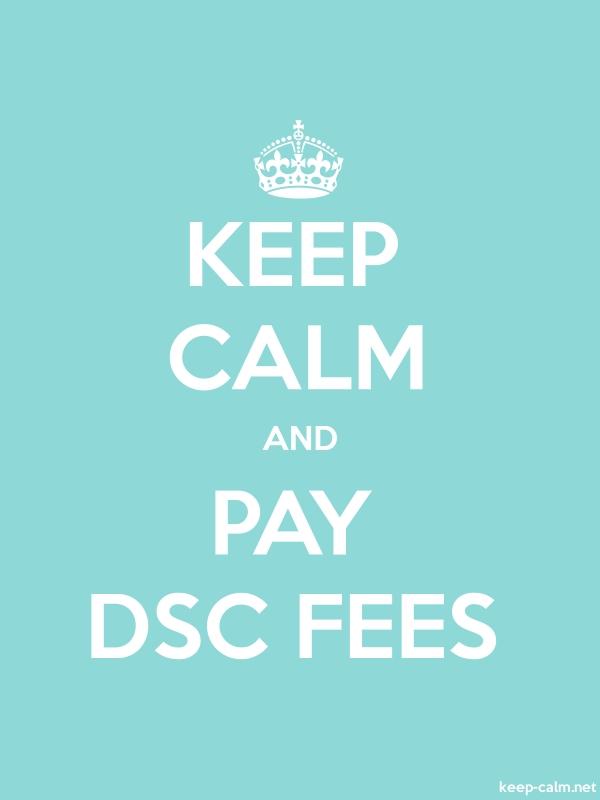 KEEP CALM AND PAY DSC FEES - white/lightblue - Default (600x800)