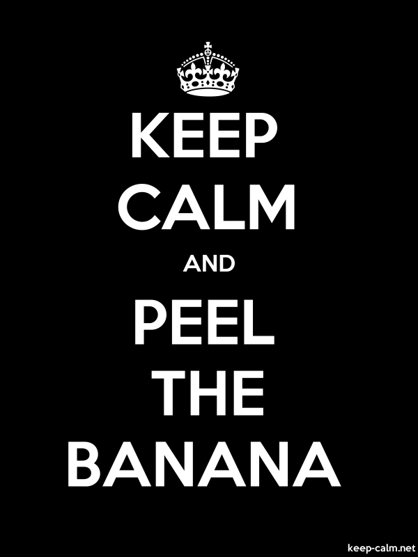KEEP CALM AND PEEL THE BANANA - white/black - Default (600x800)