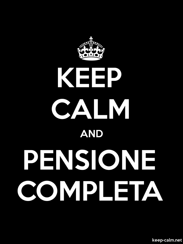 KEEP CALM AND PENSIONE COMPLETA - white/black - Default (600x800)