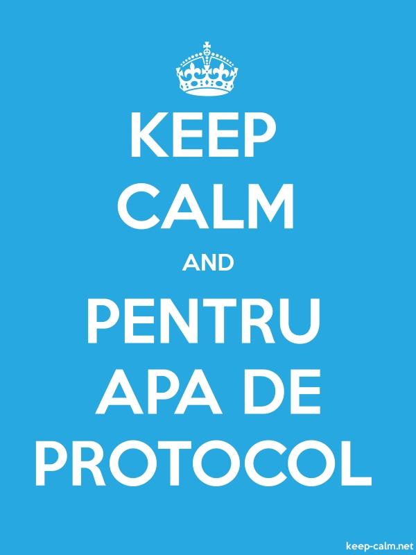 KEEP CALM AND PENTRU APA DE PROTOCOL - white/blue - Default (600x800)