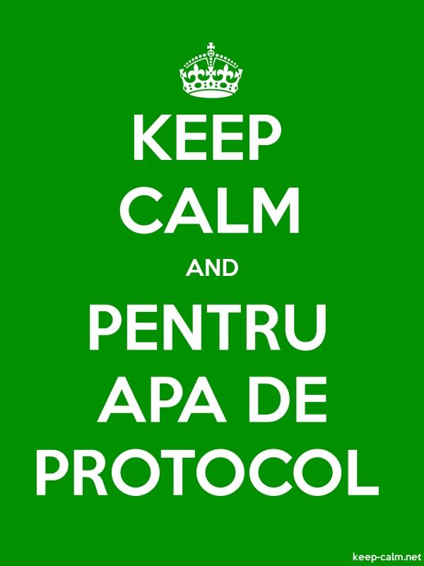 KEEP CALM AND PENTRU APA DE PROTOCOL - white/green - Default (600x800)