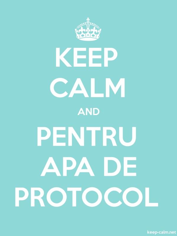 KEEP CALM AND PENTRU APA DE PROTOCOL - white/lightblue - Default (600x800)