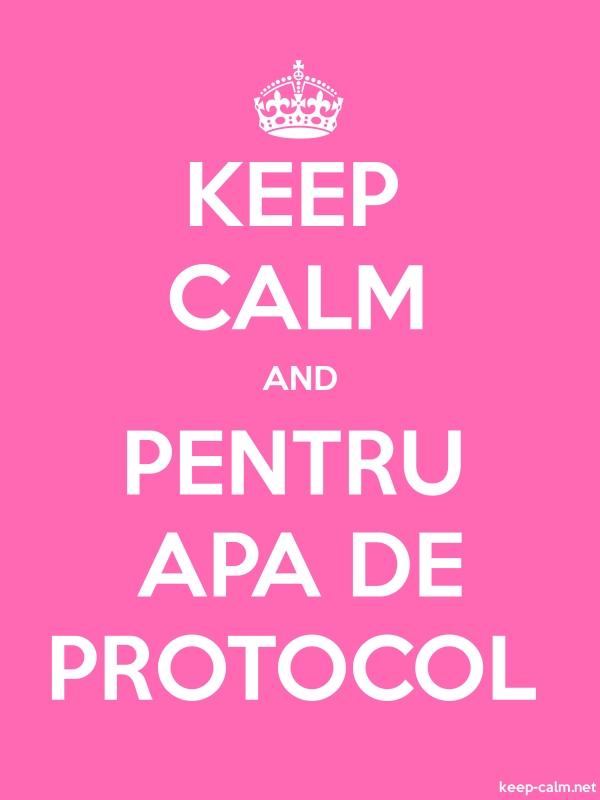 KEEP CALM AND PENTRU APA DE PROTOCOL - white/pink - Default (600x800)
