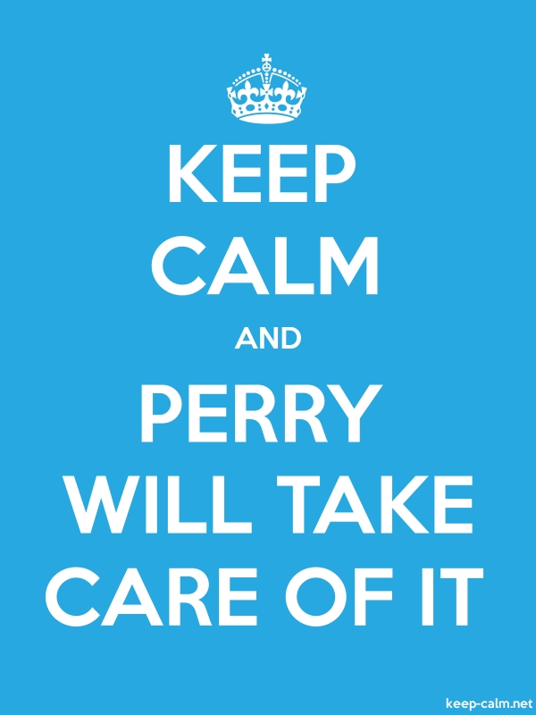 KEEP CALM AND PERRY WILL TAKE CARE OF IT - white/blue - Default (600x800)