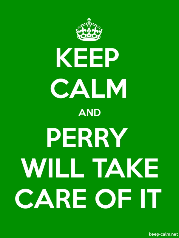 KEEP CALM AND PERRY WILL TAKE CARE OF IT - white/green - Default (600x800)