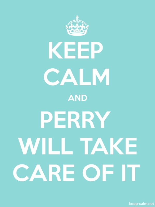 KEEP CALM AND PERRY WILL TAKE CARE OF IT - white/lightblue - Default (600x800)