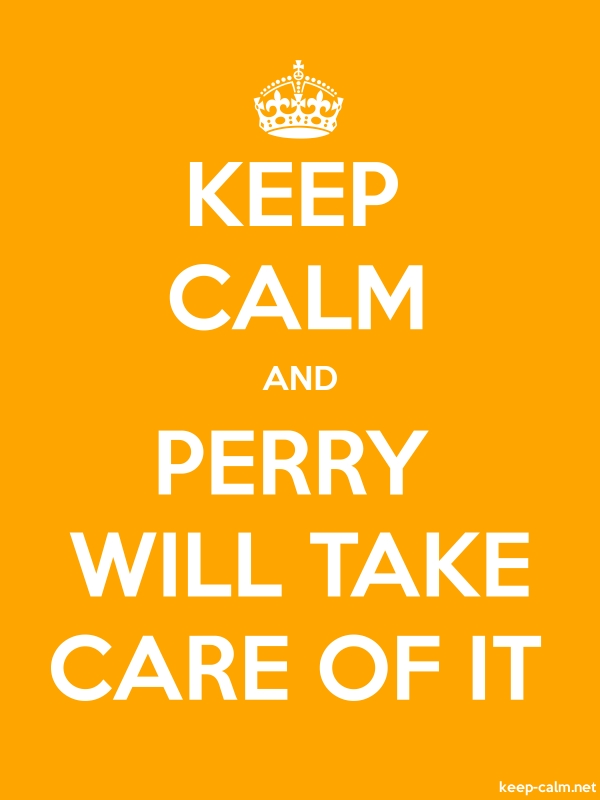 KEEP CALM AND PERRY WILL TAKE CARE OF IT - white/orange - Default (600x800)