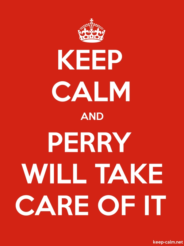 KEEP CALM AND PERRY WILL TAKE CARE OF IT - white/red - Default (600x800)