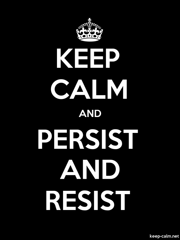 KEEP CALM AND PERSIST AND RESIST - white/black - Default (600x800)