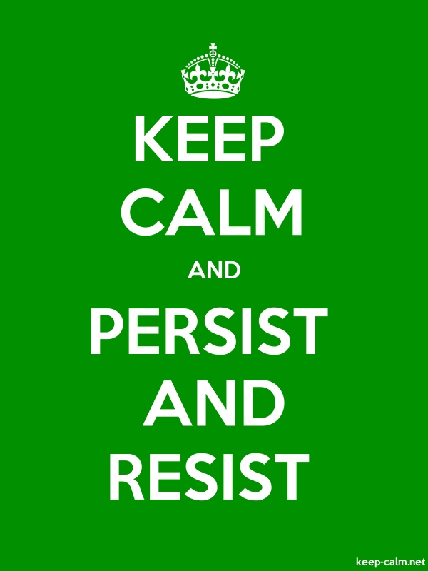 KEEP CALM AND PERSIST AND RESIST - white/green - Default (600x800)