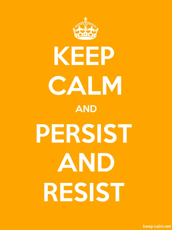 KEEP CALM AND PERSIST AND RESIST - white/orange - Default (600x800)