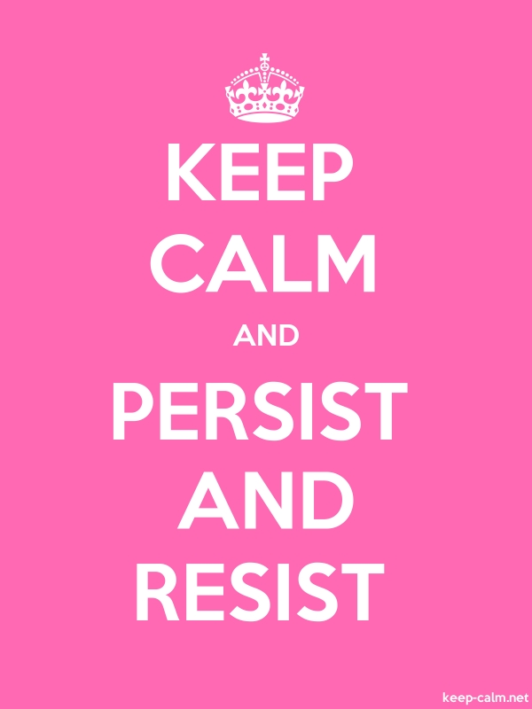 KEEP CALM AND PERSIST AND RESIST - white/pink - Default (600x800)