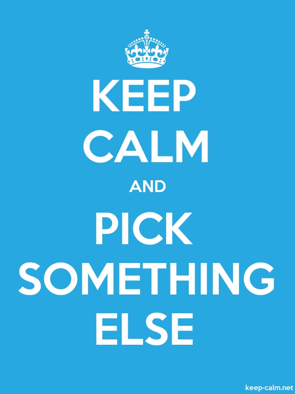 KEEP CALM AND PICK SOMETHING ELSE - white/blue - Default (600x800)