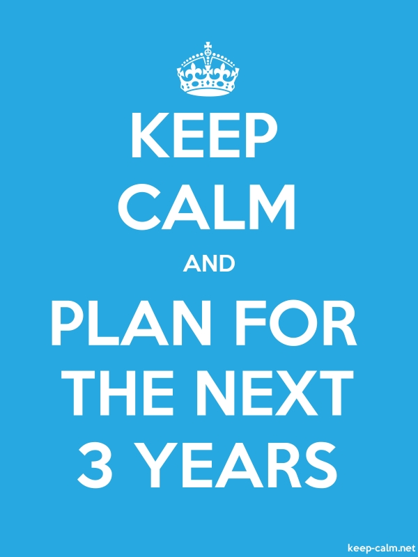 KEEP CALM AND PLAN FOR THE NEXT 3 YEARS - white/blue - Default (600x800)