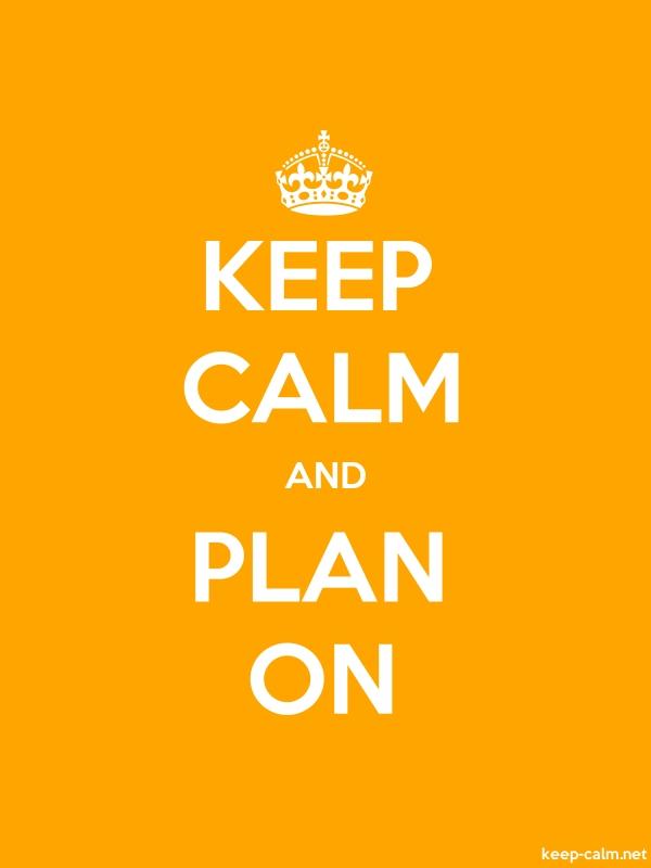 KEEP CALM AND PLAN ON - white/orange - Default (600x800)