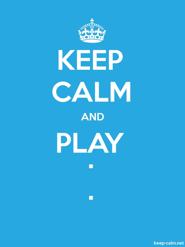 KEEP CALM AND PLAY . . - white/blue - Default (600x800)