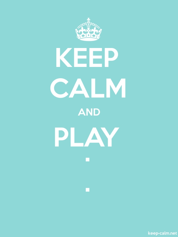 KEEP CALM AND PLAY . . - white/lightblue - Default (600x800)