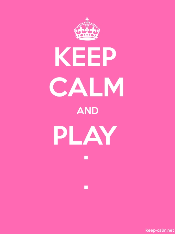 KEEP CALM AND PLAY . . - white/pink - Default (600x800)