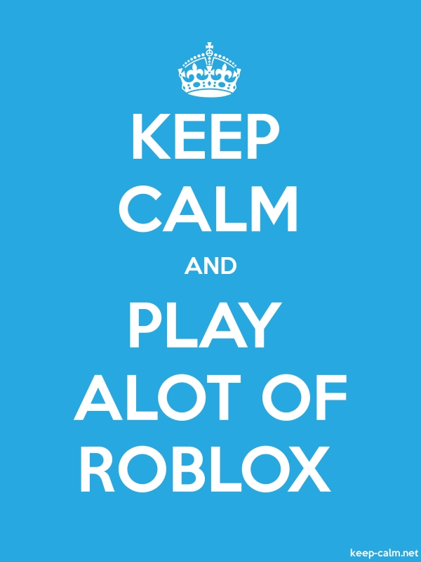 KEEP CALM AND PLAY ALOT OF ROBLOX - white/blue - Default (600x800)