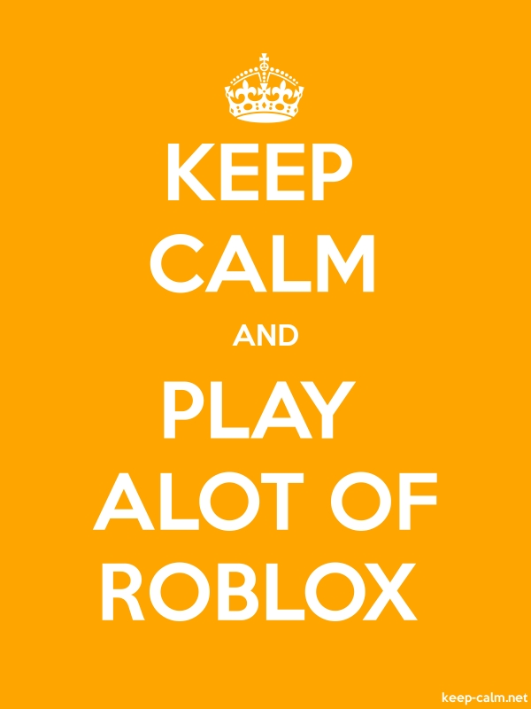 KEEP CALM AND PLAY ALOT OF ROBLOX - white/orange - Default (600x800)