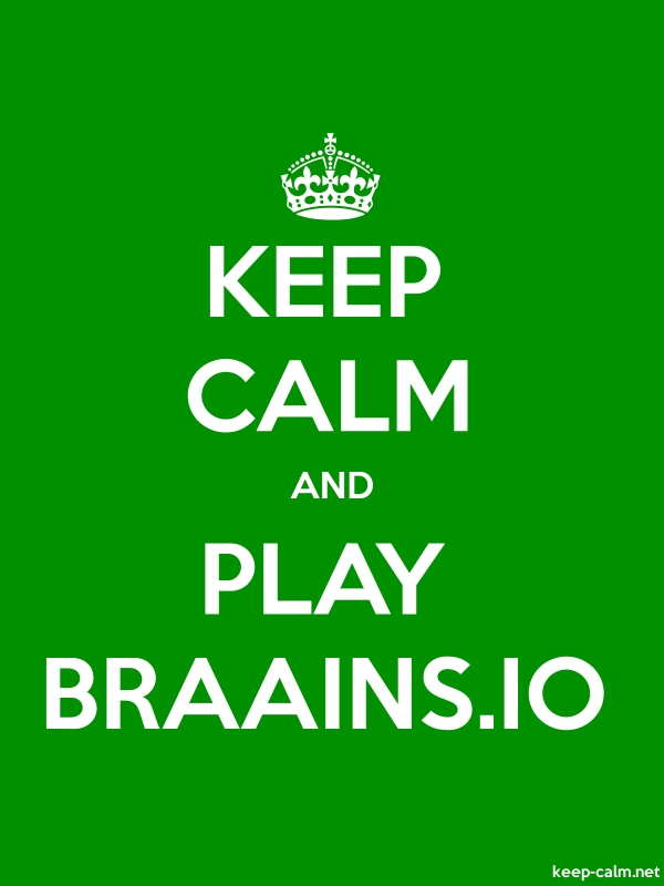 KEEP CALM AND PLAY BRAAINS.IO - white/green - Default (600x800)