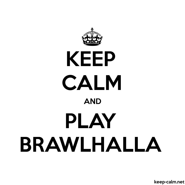 KEEP CALM AND PLAY BRAWLHALLA | KEEP-CALM net