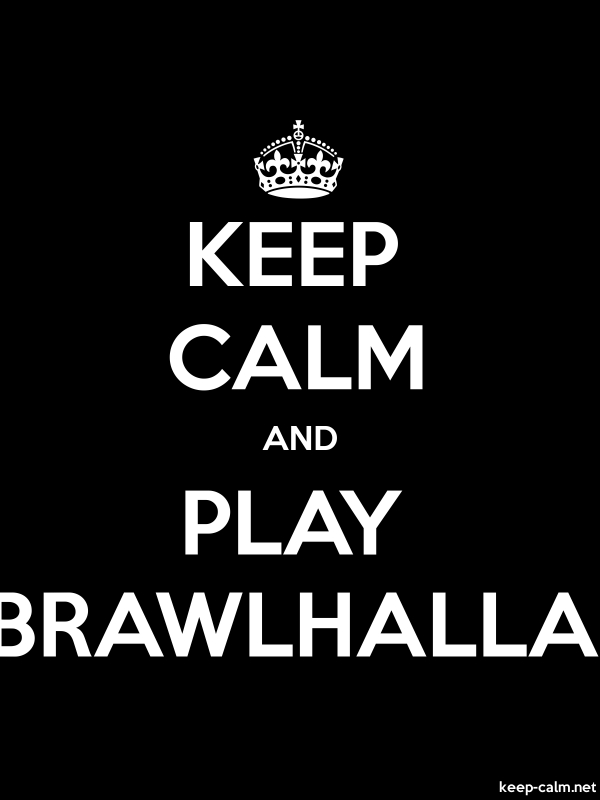 KEEP CALM AND PLAY BRAWLHALLA - white/black - Default (600x800)