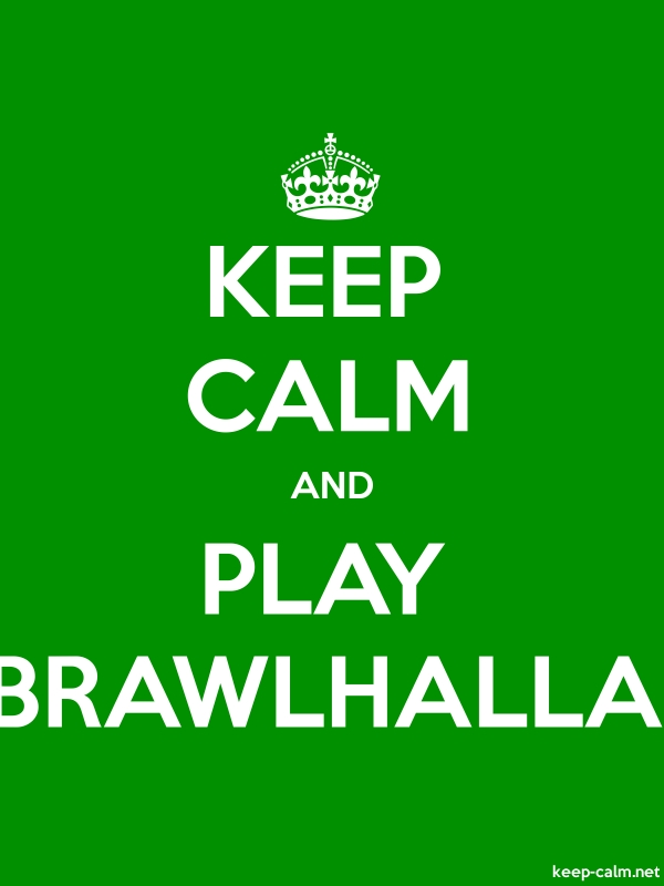 KEEP CALM AND PLAY BRAWLHALLA - white/green - Default (600x800)