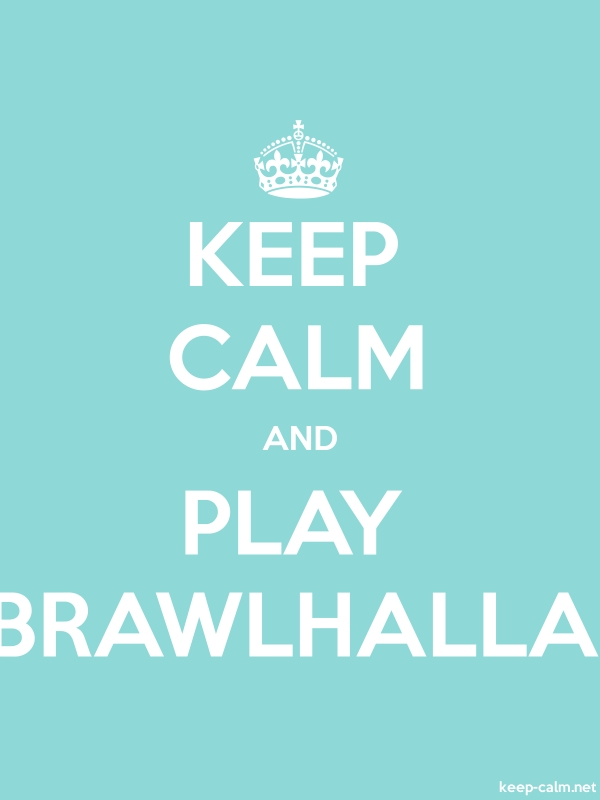 KEEP CALM AND PLAY BRAWLHALLA - white/lightblue - Default (600x800)