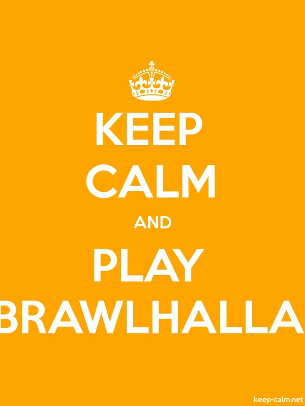 KEEP CALM AND PLAY BRAWLHALLA - white/orange - Default (600x800)