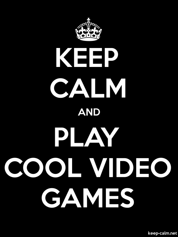 KEEP CALM AND PLAY COOL VIDEO GAMES - white/black - Default (600x800)