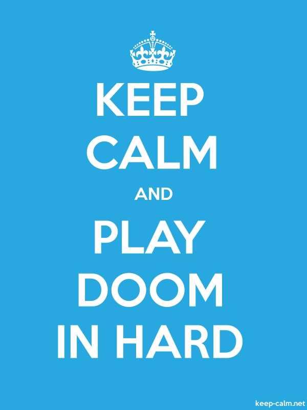 KEEP CALM AND PLAY DOOM IN HARD - white/blue - Default (600x800)
